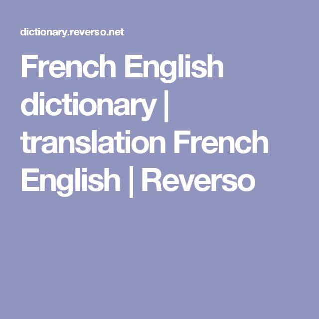 French English dictionary | translation French English | Reverso