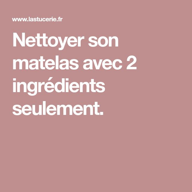 nettoyer son matelas avec 2 ingr dients seulement astuces maison pinterest astuces maison. Black Bedroom Furniture Sets. Home Design Ideas