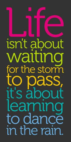 singin' in the rain: Life Quotes, Remember This, Let Dance, Kids Spaces, Lifequot, Dance Shoes, Favoritequotes, Storms, Favorite Quotes