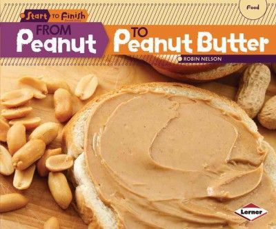 From Peanut to Peanut Butter (Start to Finish: Food)