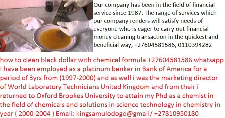 SSD AUTOMATIC CHEMICAL SOLUTION FOR CLEANING DEFACED CURRENCY NOTES WITH MACHINE CALL:+27604581586 use whats app WE ALSO SALE CHEMICALS LIKE SSD AUTOMATIC SOLUTION FORM CLEANING BLACK DOLLARS CURRENCIES.I hereby use this media to inform you, that our company can clean out black deface currency, (stained money) bank notes, We have all kinds of chemicals used for cleaning of black money or stained money in currencies such as U.S Dollar, Euro, Pound, and all local currencies, even if your…