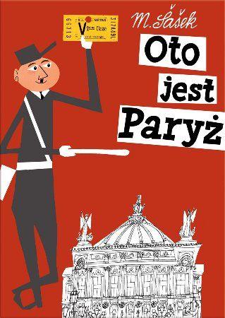 """Miroslav Šašek, """"Oto jest Paryż"""", przeł. Maciej Byliniak, Dwie Siostry, Warszawa 2013."""
