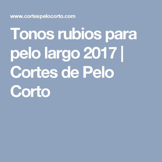 Tonos rubios para pelo largo 2017 | Cortes de Pelo Corto