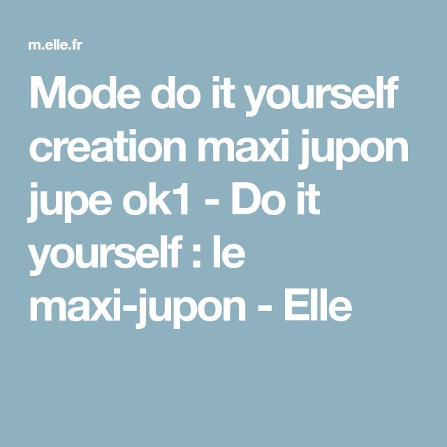Mode do it yourself creation maxi jupon jupe ok1 - Do it yourself : le maxi-jupon - Elle