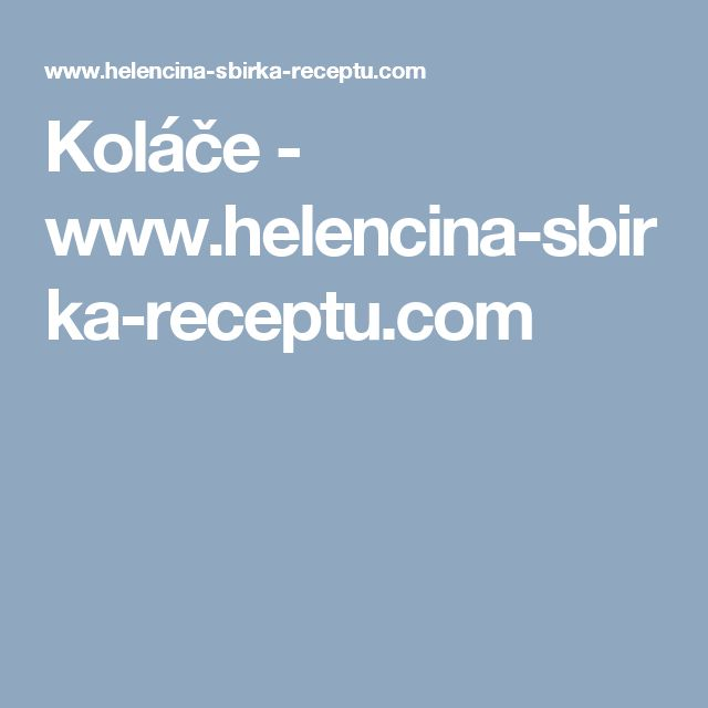 Koláče - www.helencina-sbirka-receptu.com