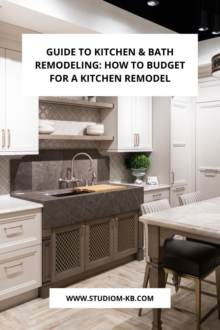 How To Budget For A Kitchen Remodel Studio M Kitchen Bath Kitchen Design Kitchen Remodel Kitchen Inspirations