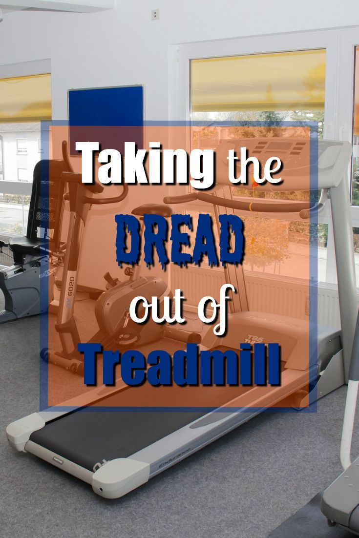 Taking the Dread out of Dreadmill