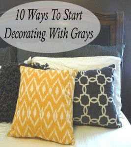 10 Ways to start decorating with grays. This has some cool ideas!!! Bebe'!!! Remember grey is a neutral color and is really enjoyed trend for fall fashion in the home and in clothing!!! Grey is happening...50 shades or more!!!