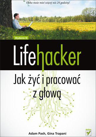 """""""Lifehacker. Jak żyć i pracować z głową"""" - jak zoptymalizować swoją pracę z komputerem i zaoszczędzić cenny czas.    #helion #ksiazka #lifehacker"""