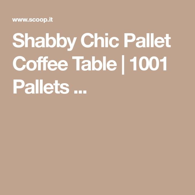 Shabby Chic Pallet Coffee Table | 1001 Pallets ...