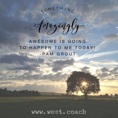 INSPIRATION - EILEEN WEST LIFE COACH | Something amazingly awesome is going to happen to me today! - Pam Grout | Eileen West Life Coach, Life Coach, inspiration, inspirational quotes, motivation, motivational quotes, quotes, daily quotes, self improvement, personal growth, creativity, learn, grow, change, Amazing, Awesome, Pam Grout, Pam Grout quotes