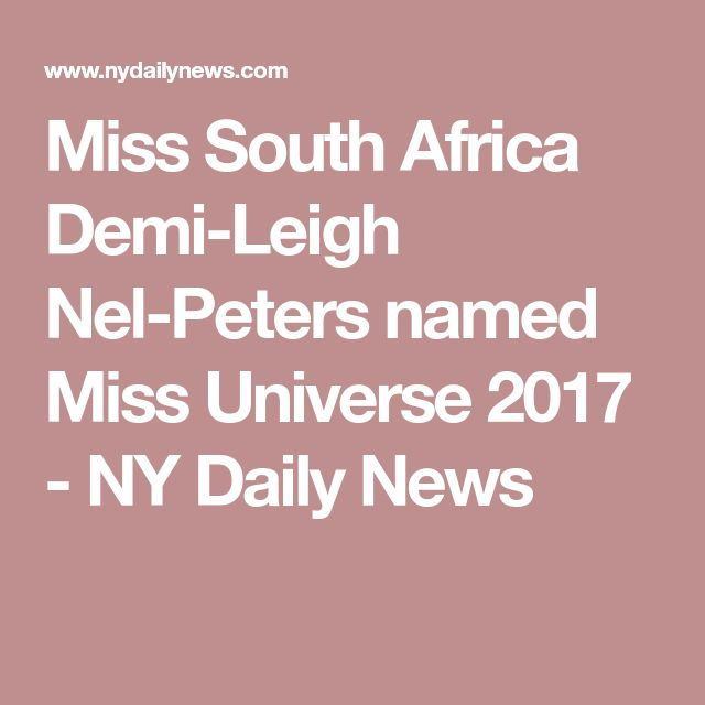 Miss South Africa Demi-Leigh Nel-Peters named Miss Universe 2017 - NY Daily News