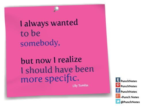 *Be Somedoby*   A funny quote by comedian Lily Tomlin