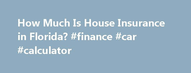How Much Is House Insurance in Florida? #finance #car #calculator http://insurance.remmont.com/how-much-is-house-insurance-in-florida-finance-car-calculator/  #home insurance florida # Other People Are Reading History Florida has historically been a tough market for house insurers. The uncertain nature of yearly weather events–such as hurricanes and tropical storms–thousands of miles of coastline susceptible to flooding and a long history of sinkholes have resulted in billions of dollars in…