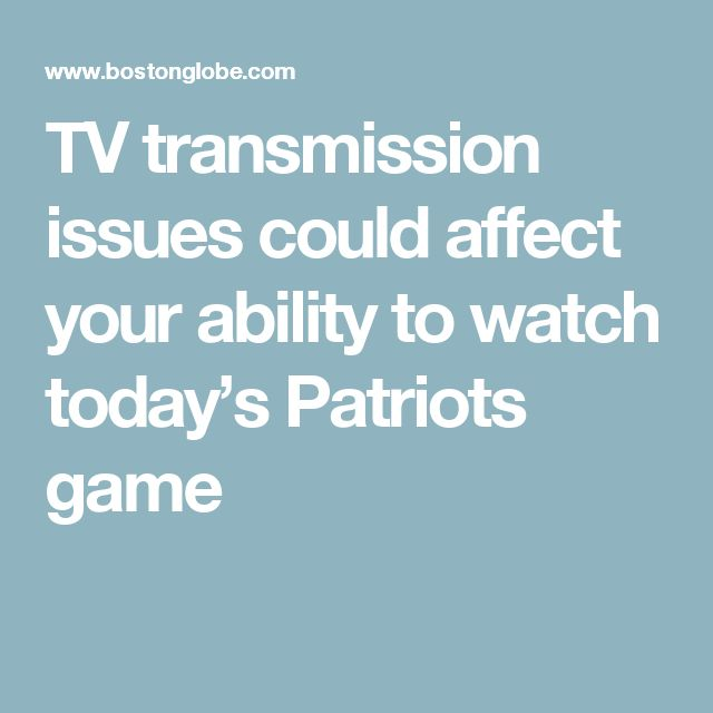 Boston Globe - TV transmission issues could affect your ability to watch today's Patriots game