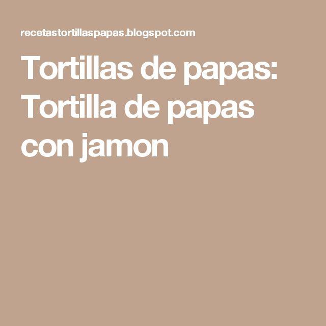 Tortillas de papas: Tortilla de papas con jamon