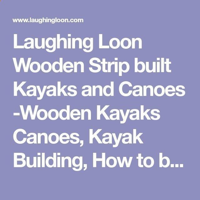 Laughing Loon Wooden Strip built Kayaks and Canoes -Wooden Kayaks Canoes, Kayak Building, How to build a boat, Build a Boat, Boat plans, Wood kayak plans, wood canoe plans. Strip planked kayaks. Wood boat, Sea kayaks, Canoes, Wood Strip Boat Building Plans, and Beautiful Boats for Sale #canoehowtobuild #canoebuilding #howtobuildaboat