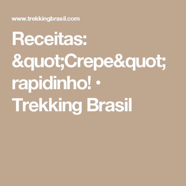 """Receitas: """"Crepe"""" rapidinho! • Trekking Brasil"""