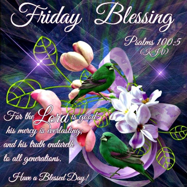 Friday Blessing, psalm 100:5- Have a Blessed Day!