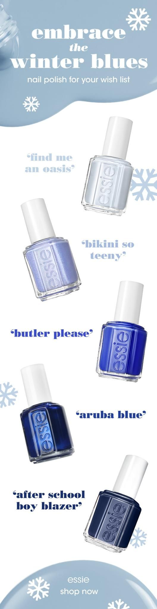 embrace the winter blues with these perfect nail colors from essie! from the icy baby blue 'find me an oasis' to the midnight shade 'after school boy blazer,' there's a winter blue nail polish for everyone. add these essie babes to your wishlist to get the ultimate winter mani! Shop now on essie.com