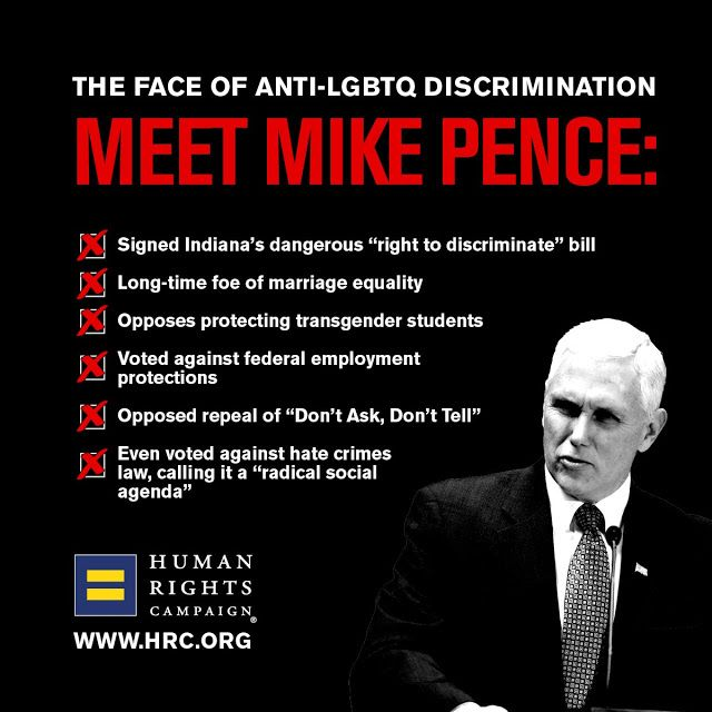 """Mike Pence signed the most repressive anti-LGBT legislation in the country. The so called """"Religious Freedom Restoration Act"""" legalized discrimination against the LGBT community in housing and services.  Mike Pence bad for the LGBT Community! Bad for America!"""