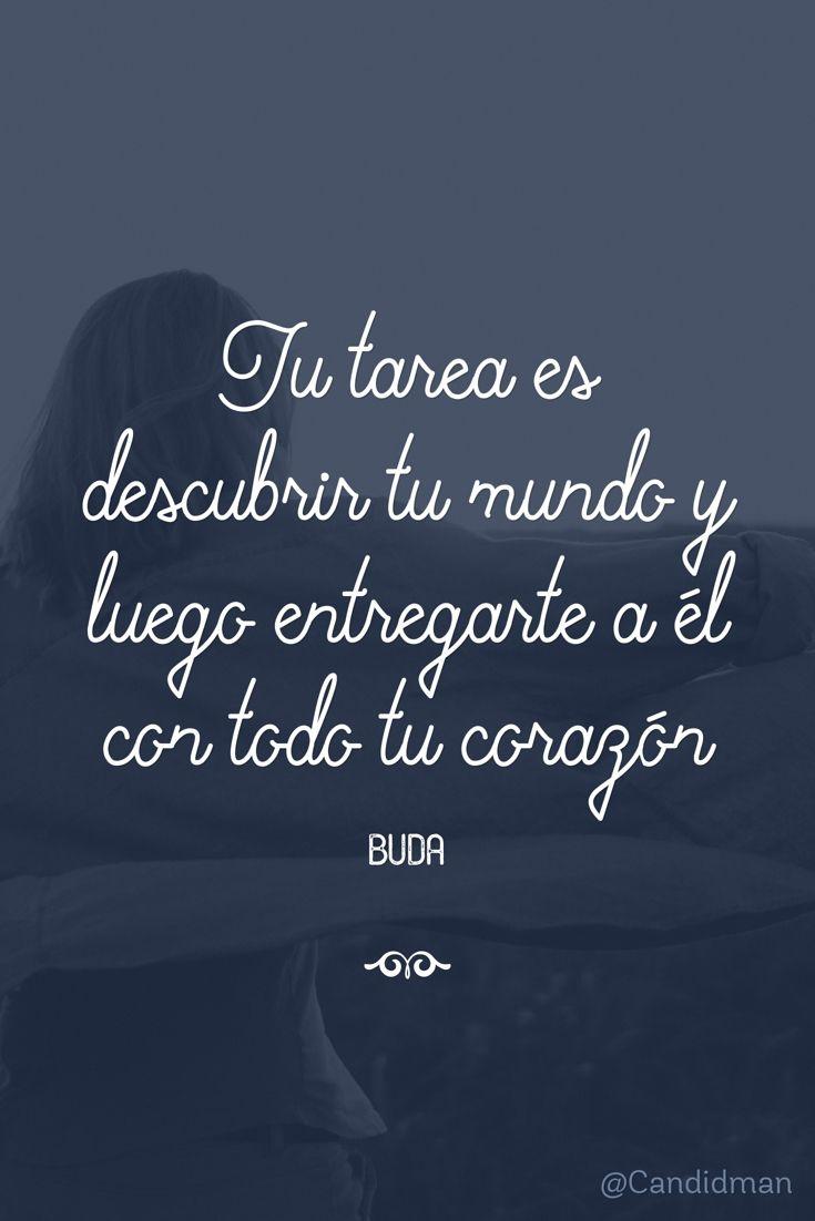 """Tu #Tarea es descubrir tu #Mundo y luego entregarte a él con todo tu #Corazon"". #Buda #FrasesCelebres @candidman"
