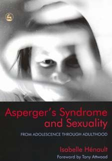 Asperger's Syndrome and Sexuality by Dr. Isabelle Hénault, forwarded by Dr. Tony Attwood