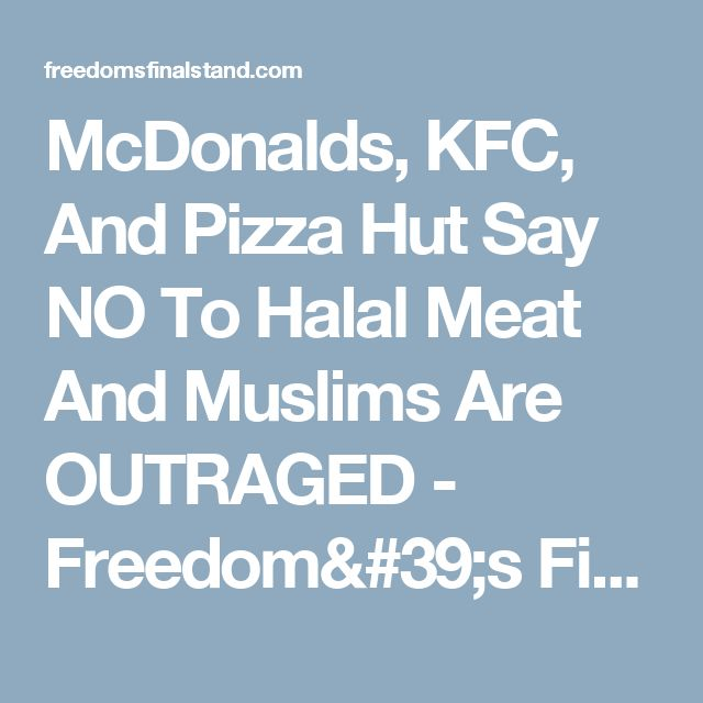 McDonalds, KFC, And Pizza Hut Say NO To Halal Meat And Muslims Are OUTRAGED - Freedom's Final Stand
