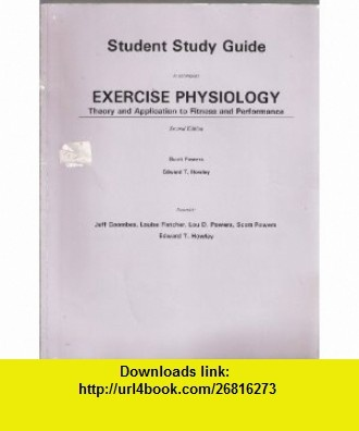 Student Study Guide to Accompany Exercise Physiology Theory and Application to Fitness and Performance (9780697284884) Scott K. Powers, Edward T. Howley , ISBN-10: 0697284883  , ISBN-13: 978-0697284884 ,  , tutorials , pdf , ebook , torrent , downloads , rapidshare , filesonic , hotfile , megaupload , fileserve