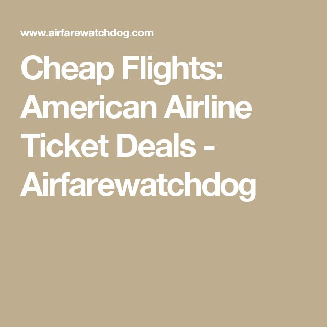 Cheap Flights: American Airline Ticket Deals - Airfarewatchdog