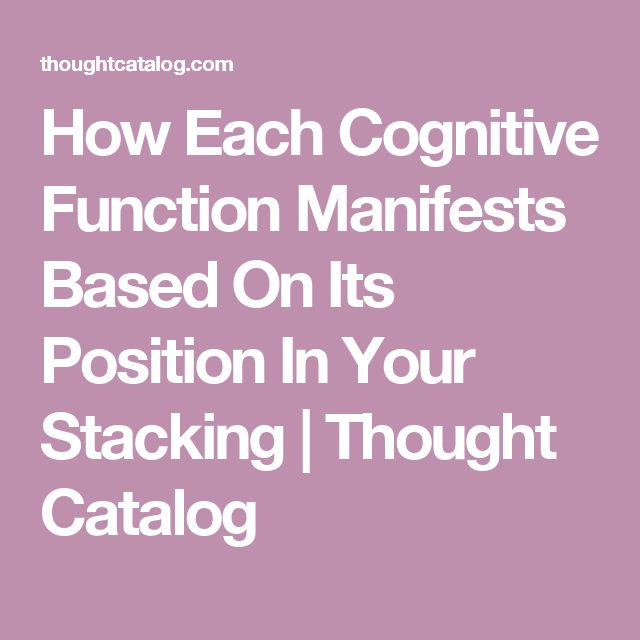 How Each Cognitive Function Manifests Based On Its Position In Your Stacking | Thought Catalog