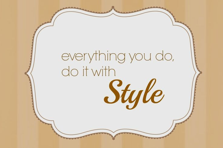 everything you do, do it with style! (free printable)