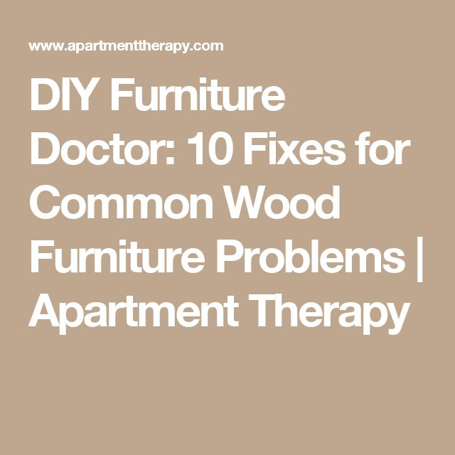 DIY Furniture Doctor: 10 Fixes for Common Wood Furniture Problems | Apartment Therapy