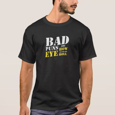 Bad Puns Are How Eye Roll tee shirt Funny Puns tee - tap, personalize, buy right now!