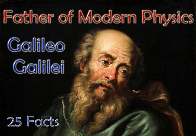 Galileo Galilei 25 Facts About Galileo Galilei Galileo Galilei Galileo Was An Italian Scientist Astronomer Physi Modern Physics Physicist Facts