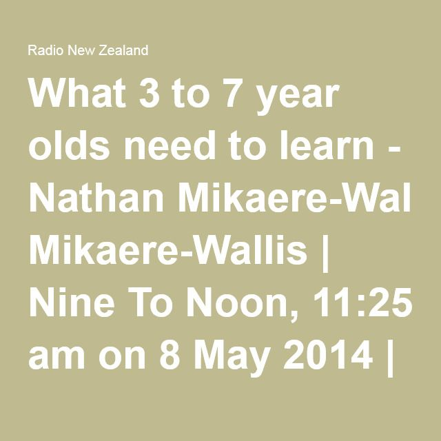 What 3 to 7 year olds need to learn - Nathan Mikaere-Wallis   Nine To Noon, 11:25 am on 8 May 2014   Radio New Zealand