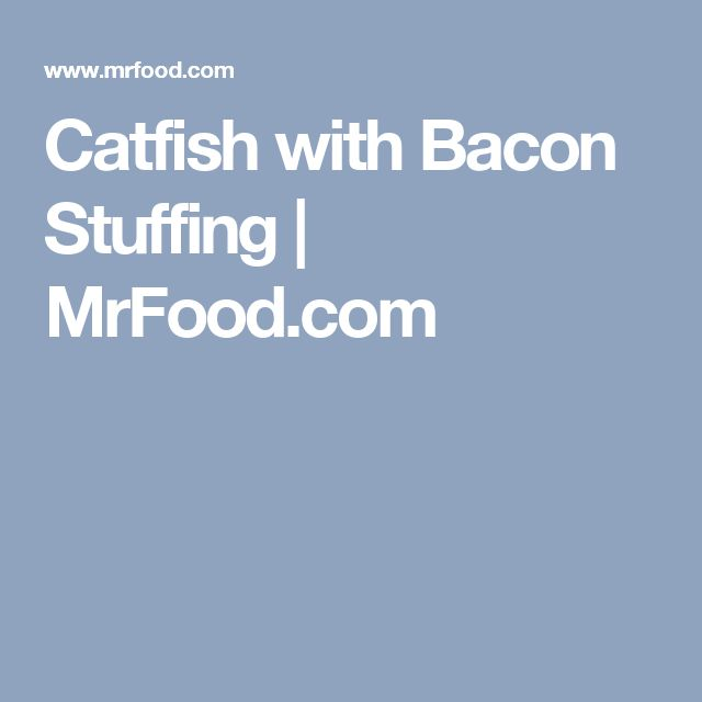 Catfish with Bacon Stuffing | MrFood.com