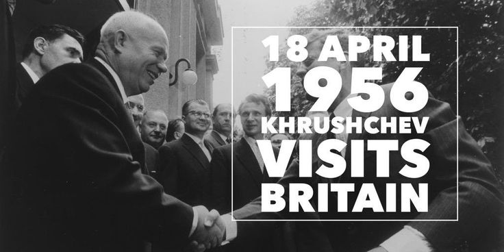 """18 April 1956. Khrushchev's visit to Britain as a asign of """"peaceful co-existence"""""""