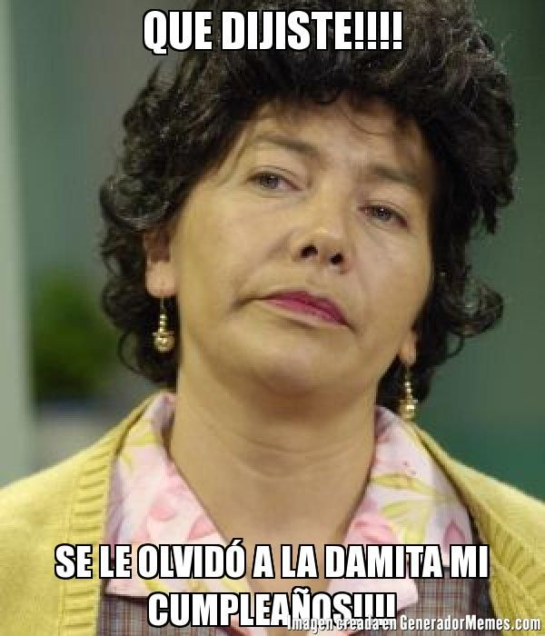 QUE DIJISTE!!!! SE LE OLVIDÓ A LA DAMITA MI CUMPLEAÑOS!!!! - Meme Doña Lucha