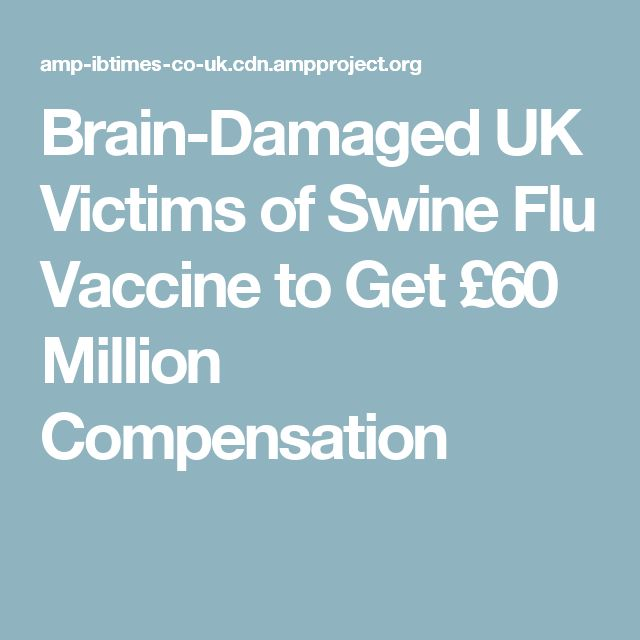 Brain-Damaged UK Victims of Swine Flu Vaccine to Get £60 Million Compensation
