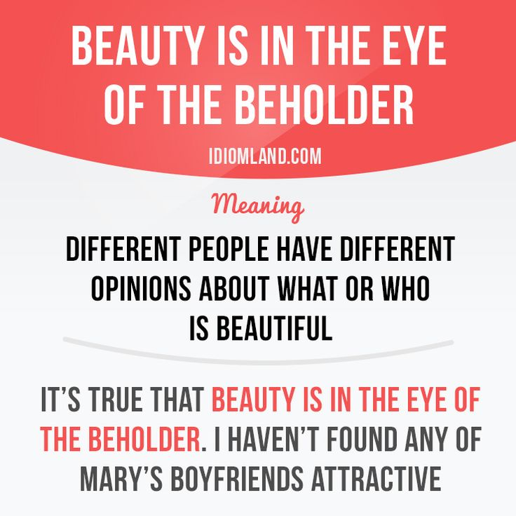 """""""Beauty is in the eye of the beholder"""""""