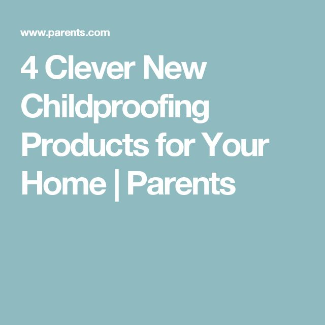 4 Clever New Childproofing Products for Your Home | Parents