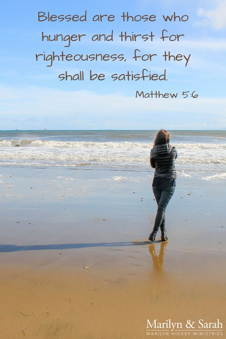 """Blessed are those who hunger and thirst for righteousness, for they shall be satisfied."" Matthew 5:6 ESV Biblegateway"