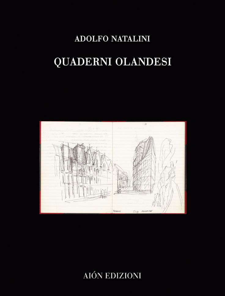 ADOLFO NATALINI QUADERNI OLANDESI Introduction of Vittorio Santoianni size 24,5x32,5 pages: 112 ISBN 88-88149-24-4