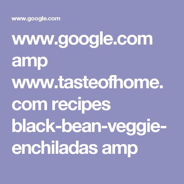 www.google.com amp www.tasteofhome.com recipes black-bean-veggie-enchiladas amp