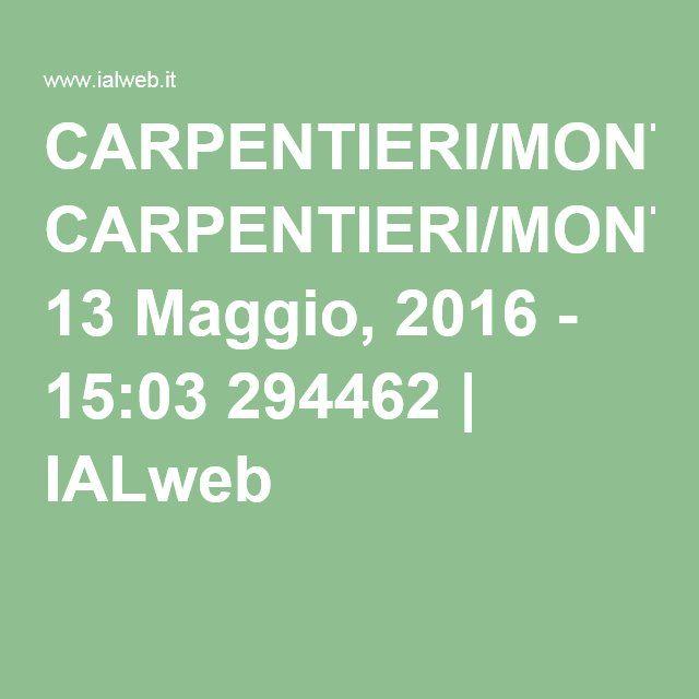 CARPENTIERI/MONTATORI 13 Maggio, 2016 - 15:03 294462 | IALweb
