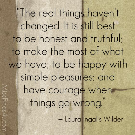 Laura Ingalls WilderWords Of Wisdom, Wise Women, The Real, Little House, Quote, True Words, Laura Ingalls Wilderness, Real Things, Simple Pleasure