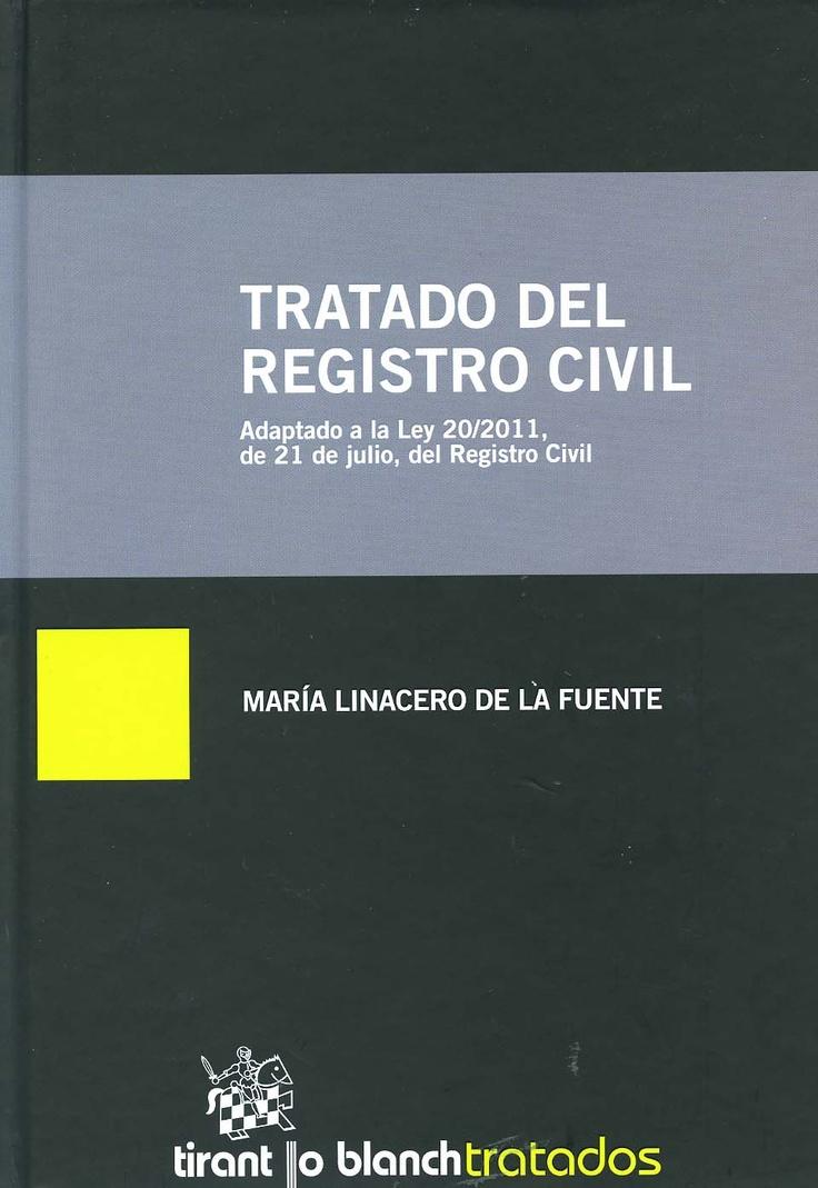 Tratado del Registro Civil : adaptado a la Ley 20/2011, de 21 de julio, del Registro Civil / María Linacero de la Fuente. - Valencia : Tirant lo Blanch, 2013