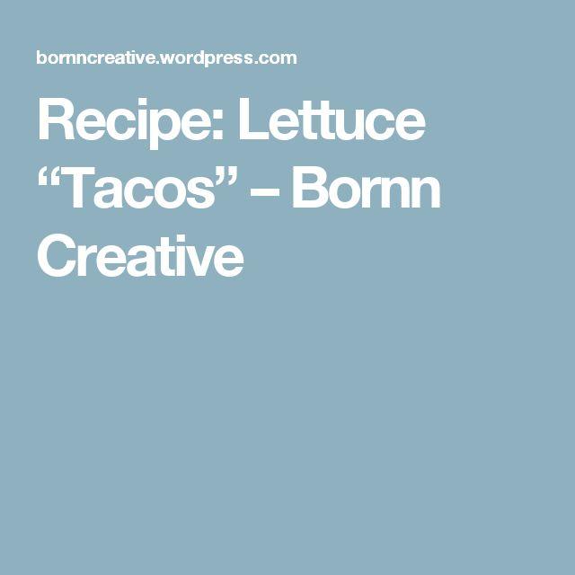 "Recipe: Lettuce ""Tacos"" – Bornn Creative"