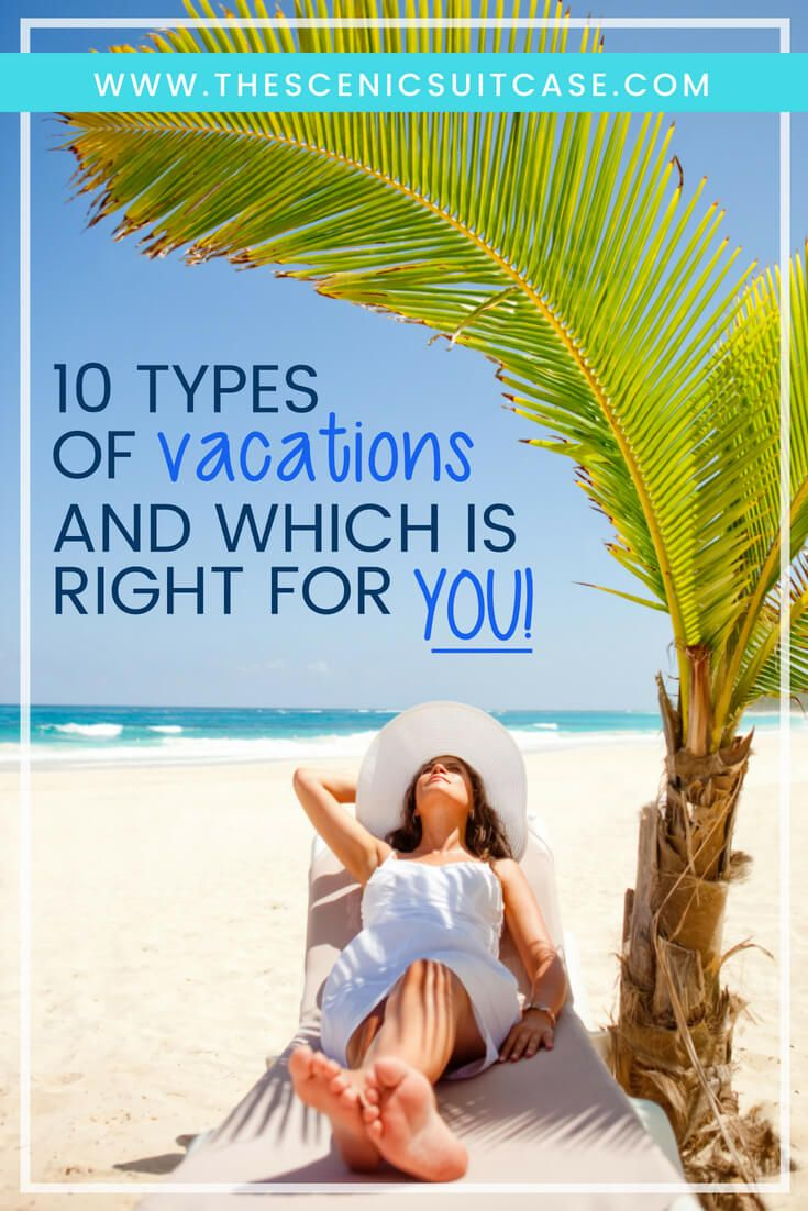 10 Types Of Vacations And Which Is Right For You Travel Tours Vacation Trips Vacation